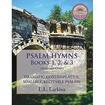 Psalm Hymns Books 1 2  3 Dramatic Contemplative Singable Recitable Psalms by Larkins & L. L.