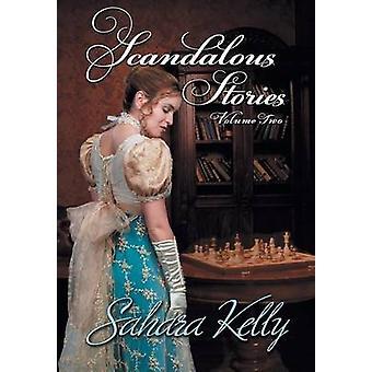 Scandalous Stories Volume Two by Kelly & Sahara
