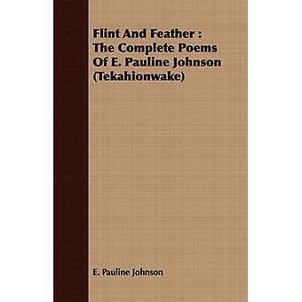 Flint and Feather The Complete Poems of E. Pauline Johnson Tekahionwake by Johnson & E. Pauline