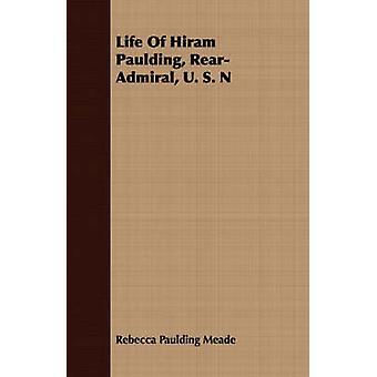 Life Of Hiram Paulding RearAdmiral U. S. N by Meade & Rebecca Paulding