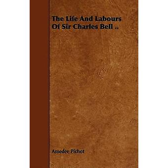 The Life And Labours Of Sir Charles Bell .. by Pichot & Amedee
