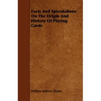 Facts and Speculations on the Origin and History of Playing Cards by Chatto & William Andrew