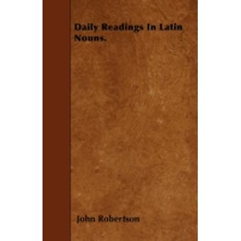 Daily Readings In Latin Nouns. by Robertson & John
