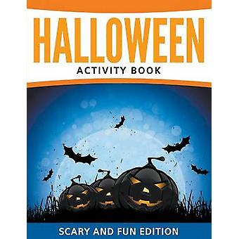 Halloween Activity Book Scary and Fun Edition by Publishing LLC & Speedy