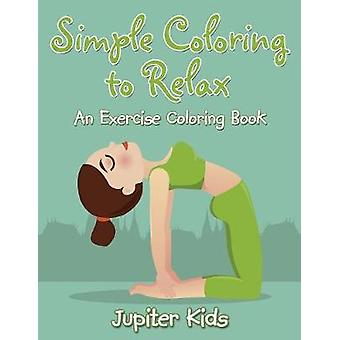 Simple Coloring to Relax An Exercise Coloring Book by Jupiter Kids