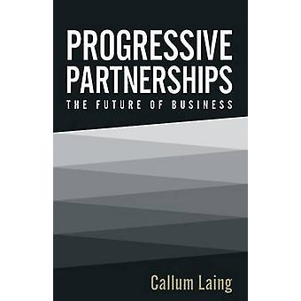 Progressive Partnerships The Future of Business by Laing & Callum