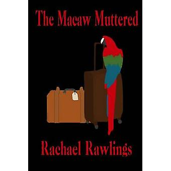 The Macaw Muttered by Rawlings & Rachael
