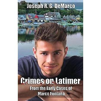 Crimes on Latimer From the Early Cases of Marco Fontana by DeMarco & Joseph R.G.
