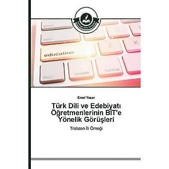 Trk Dili ve Edebiyat retmenlerinin BTe Ynelik Grleri by Yazar Emel
