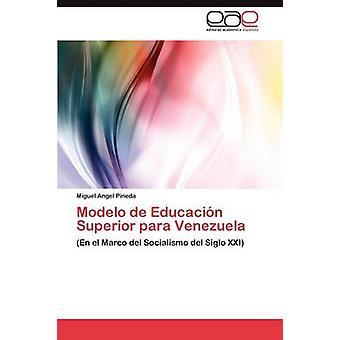 Modelo de Educacin Superior para Venezuela par Pineda Miguel Angel