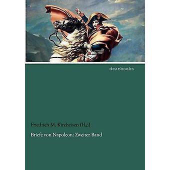 Briefe von Napoleon Zweiter Band by Kircheisen Hg. & Friedrich M.