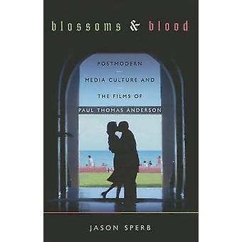 Blossoms and Blood - Postmodern Media Culture and the Films of Paul Th