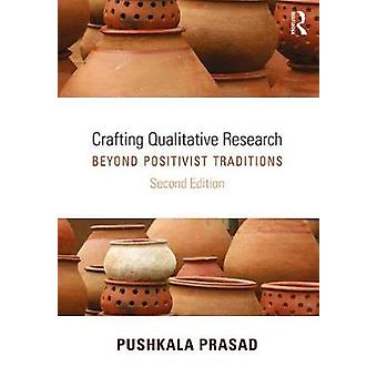 Crafting Qualitative Research - Beyond Positivist Traditions by Pushka
