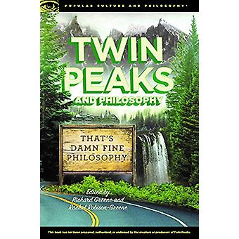 Twin Peaks and Philosophy - That's Damn Fine Philosophy! by Richard Gr