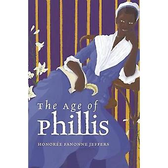 The Age of Phillis by Honoree Fanonne Jeffers - 9780819579492 Book