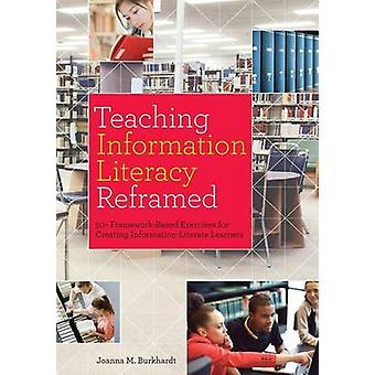 Teaching Information Literacy Reframed - 50+ Framework-Based Exercises
