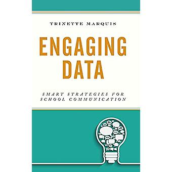 Engaging Data - Smart Strategies for School Communication by Trinette
