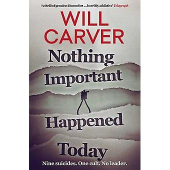 Nothing Important Happened Today by Will Carver - 9781912374830 Book