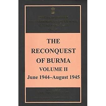 The Reconquest of Burma - Volume II - June 1944-June 1945 by Bisheshwa