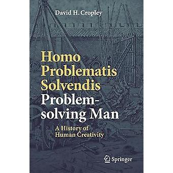 Homo Problematis Solvendis-Problem-solving Man - A History of Human Cr