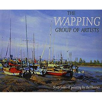 The Wapping Group of Artists - Sixty Years of Painting by the Thames b