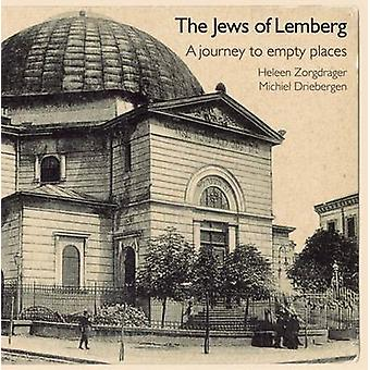 The Jews of Lemberg - A Journey to Empty Places by Heleen Zorgdrager -