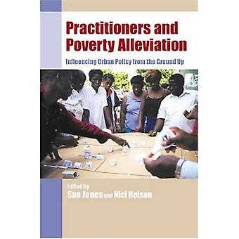 Practitioners and Poverty Alleviation: Influencing Urban Policy From the Ground Up
