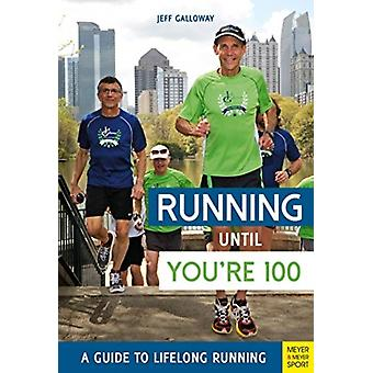 Running until Youre 100 A Guide to Lifelong Running 5th e by Jeff Galloway