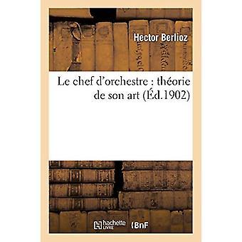 Le Chef d'Orchestre - Th�orie de Son Art - Extrait Du Grand TraitÃ