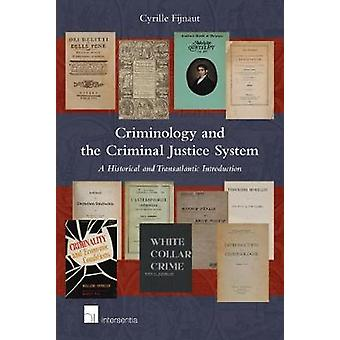 Criminology and the Criminal Justice System - A Historical and Transat