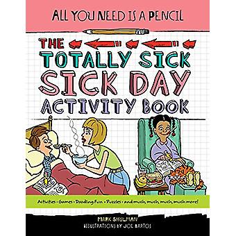 All You Need Is a Pencil - The Totally Sick Sick-Day Activity Book by
