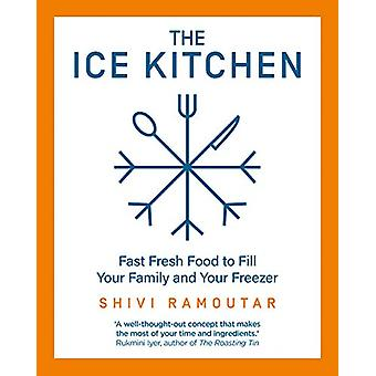 The Ice Kitchen - Fast Fresh Food to Fill Your Family and Your Freezer