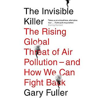 The Invisible Killer - The Rising Global Threat of Air Pollution - And