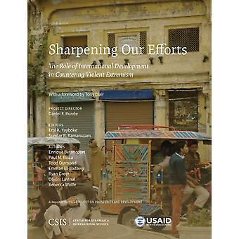 Sharpening Our Efforts The Role of International Development in Countering Violent Extremism by Edited by Erol K Yayboke