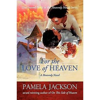 For the Love of Heaven by Pamela Jackson - 9780578000039 Book