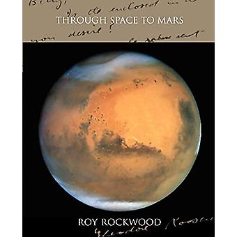 Through Space to Mars by Roy Rockwood - 9781438530161 Book