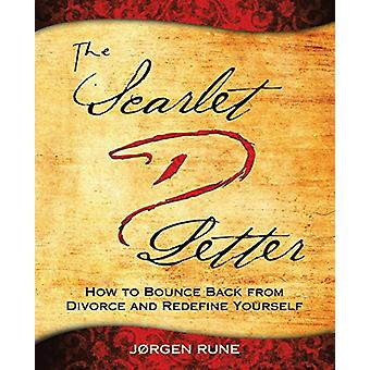 The Scarlet Letter D - How to Bounce Back from Divorce and Redefine Yo