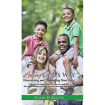 Loving God's Way - Discovering and Embracing Your Bone by Klaas H Balo