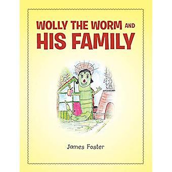 Wolly the Worm and His Family by James Foster - 9781984589545 Book