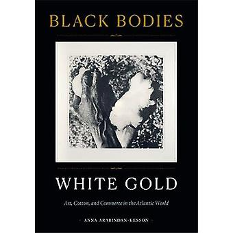 Black Bodies White Gold Art Cotton and Commerce in the Atlantic World