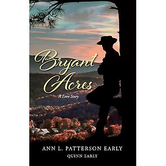 Bryant Acres A Love Story door Ann L Patterson Early & Quinn Early