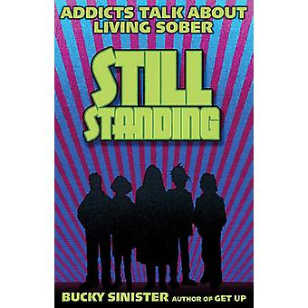 Still Standing  Addicts Talk About Living Sober by Bucky Sinister
