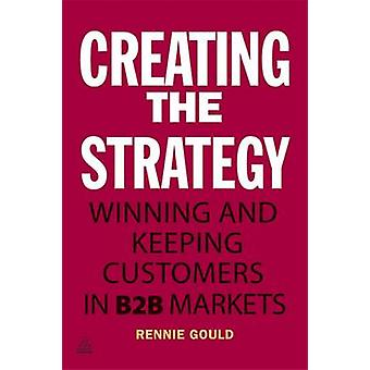 Creating the Strategy - Winning and Keeping Customers in B2B Markets b