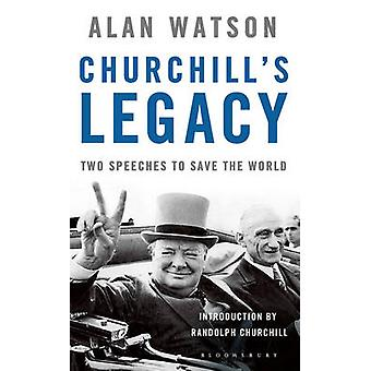 Churchill's Legacy - Two Speeches to Save the World by Alan. Watson -