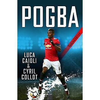 Pogba - 2019 Updated Edition - The rise of Manchester United's Homecom