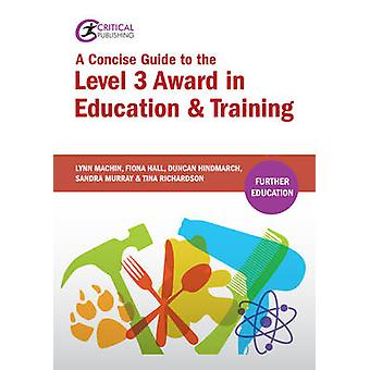 A Concise Guide to the Level 3 Award in Education and Training by Lyn