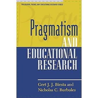 Pragmatism and Educational Research by Gert Biesta - Nicholas C. Burb