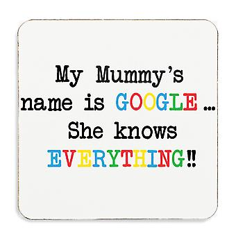 My Mummys Name Is Google She Knows Everything Cork Coaster