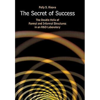 The Secret of Success: The Double Helix of Formal and Informal Structures in an R and D Laboratory (Stanford Business Books): The Double Helix of Formal ... R and D Laboratory (Stanford Business Books)
