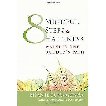Åtta medvetna steg till lycka: gå Buddhas väg